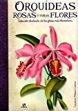 img - for Orqu deas, rosas y otras flores / Orchids, roses and other flowers: Selecci n ilustrada de las flores m s llamativas / Illustrated Selection of the Most Striking Flowers (Spanish Edition) book / textbook / text book