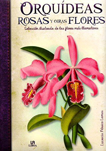 Descargar Libro Orquídeas, Rosas Y Otras Flores: Selección Ilustrada De Las Flores Más Llamativas Lucrecia Pérsico Lamas