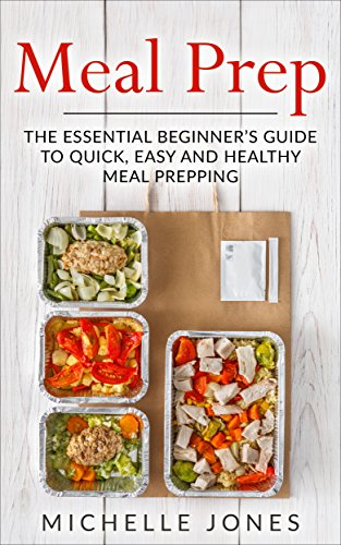 Meal Prep: The Essential Beginner's Guide to Quick, Easy and Healthy Meal Prepping by Michelle Jones