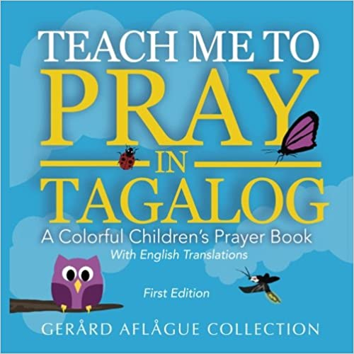 Book Teach Me to Pray in Tagalog: A Colorful Children's Prayer Book w/English Translations (Tagalog and English Edition)