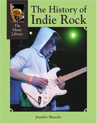 The History of Indie Rock (The Music Library) PDF