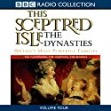 This Sceptred Isle: The Dynasties Volume 4 Audiobook by Christopher Lee Narrated by Anna Massey