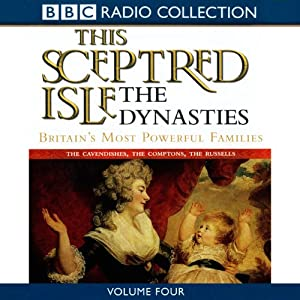 This Sceptred Isle: The Dynasties Volume 4 Audiobook