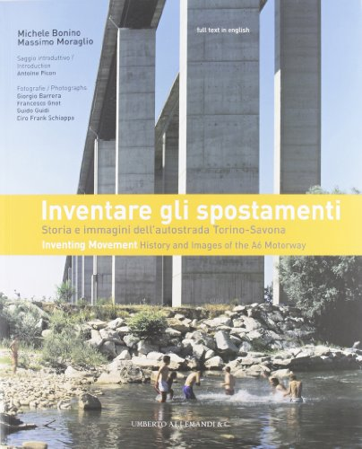 (Inventare gli spostamenti. Storia e immagini dell'autostrada Torino-Savona. Inventing movement. History and Images of the A6 Motorway.)