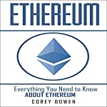 Ethereum: Everything You Need to Know About Ethereum: Cryptocurrency, Bitcoin, Blockchain, Ethereum, Book 6 | Corey Bowen