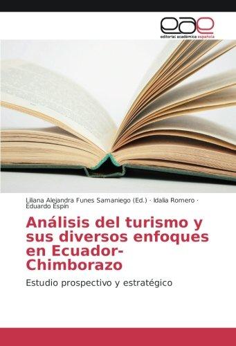 Análisis del turismo y sus diversos enfoques en Ecuador- Chimborazo: Estudio prospectivo y estratégico (Spanish Edition)