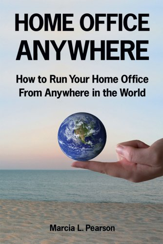 Download Home Office Anywhere: How to Run Your Home Office From Anywhere in the World pdf epub