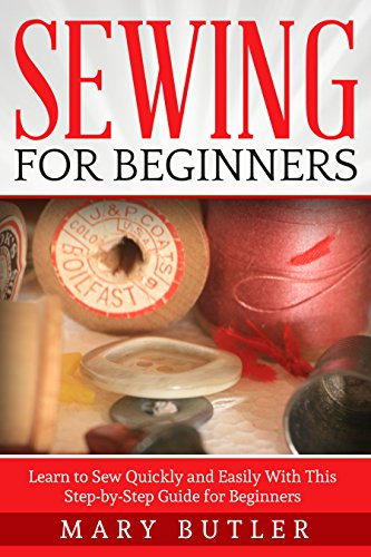 Sewing: For Beginners - Learn to Sew Quickly and Easily With This ...