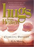 Hugs from Heaven, Celebrating Friendship, G. A. Myers and LeAnn Weiss, 1582291306