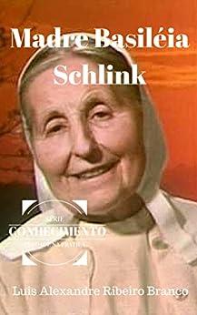 Madre Basiléia Schlink (Série Conhecimento Livro 7) eBook