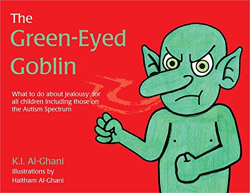 The Green-Eyed Goblin: What to do about jealousy - for all children including those on the Autism Spectrum (K.I. Al-Ghani Children's Colour Story Books)