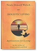 Neale Donald Walsch on Holistic Living: Applications for Living series