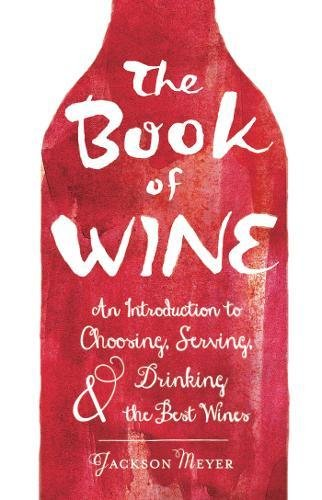 The Book of Wine: An Introduction to Choosing, Serving, and Drinking the Best Wines by Jackson Meyer