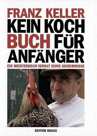 Kein Kochbuch für Anfänger: Ein Meisterkoch verrät seine Geheimnisse