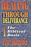 Healing Through Deliverance 1 The Biblical Basis (Vol 1)