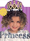 I Want to Be a... Princess, Roger Priddy, 0312490712