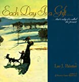 Each Day Is a Gift, Lee J. Painter, 1563522950