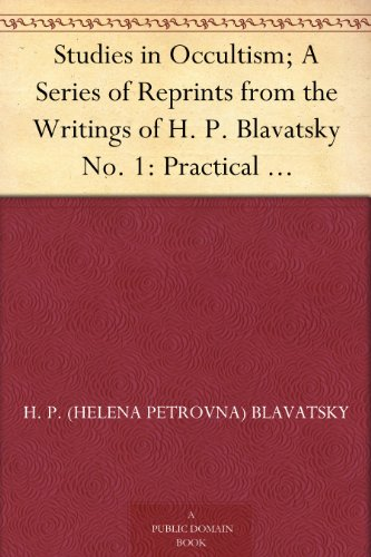 Studies in Occultism; A Series of Reprints from the Writings of H. P. Blavatsky No. 1: Practical Occultism—Occultism versus the Occult Arts—The Blessings of Publicity de [Blavatsky, H. P. (Helena Petrovna)]