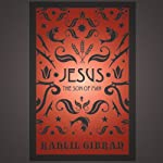 Jesus: The Son of Man: By Those Who Knew Him | Kahlil Gibran