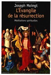 L'Evangile de la résurrection : Méditations spirituelles par Joseph Moingt