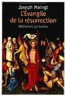 L'Evangile de la résurrection : Méditations spirituelles par Moingt
