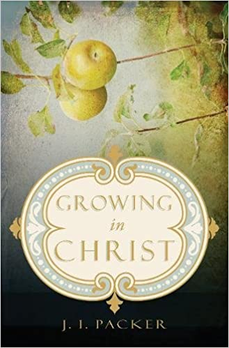 amazon com growing in christ 9781581348521 j i packer books