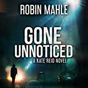 Gone Unnoticed : A Kate Reid Novel (Volume 3) | Robin Mahle