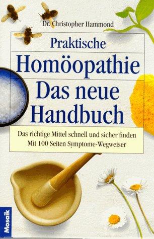 Praktische Homöopathie: Das neue Handbuch. Das richtige Mittel schnell und sicher finden. Mit grossem Symptome-Wegweiser