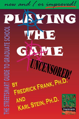Playing the Game: The Streetsmart Guide to Graduate School