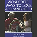 Wonderful Ways to Love a Grandchild | Judy Ford