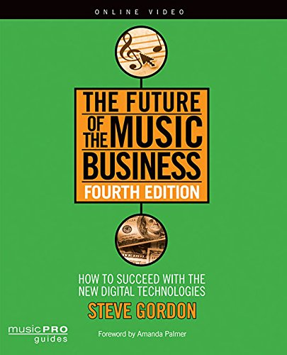 The Future of the Music Business: How to Succeed with the New Digital Technologies, Fourth Edition (Music Pro Guides) - Future Industries