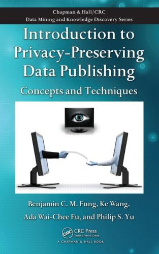 Introduction to Privacy-Preserving Data Publishing: Concepts and Techniques (Chapman & Hall/CRC Data Mining and Knowledge Discovery Series) -  Benjamin C.M. Fung, Hardcover