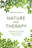 Nature and Therapy : Understanding Counselling and Psychotherapy in Outdoor Spaces, Jordan, Martin, 041585461X
