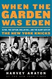 Image of When the Garden Was Eden: Clyde, the Captain, Dollar Bill, and the Glory Days of the New York Knicks