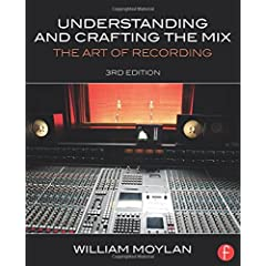 Understanding and Crafting the Mix, The Art of Recording, 3rd Edition from Focal Press
