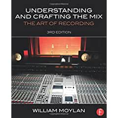 Understanding and Crafting the Mix: The Art of Recording, 3rd Edition from Focal Press