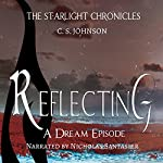 Reflecting: A Dream Episode of the Starlight Chronicles | C. S. Johnson
