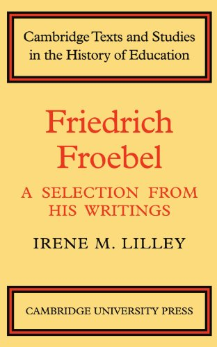Friedrich Froebel: A Selection from His Writings (Cambridge Texts and Studies in the History of Education) (Friedrich Froebel A Selection From His Writings)