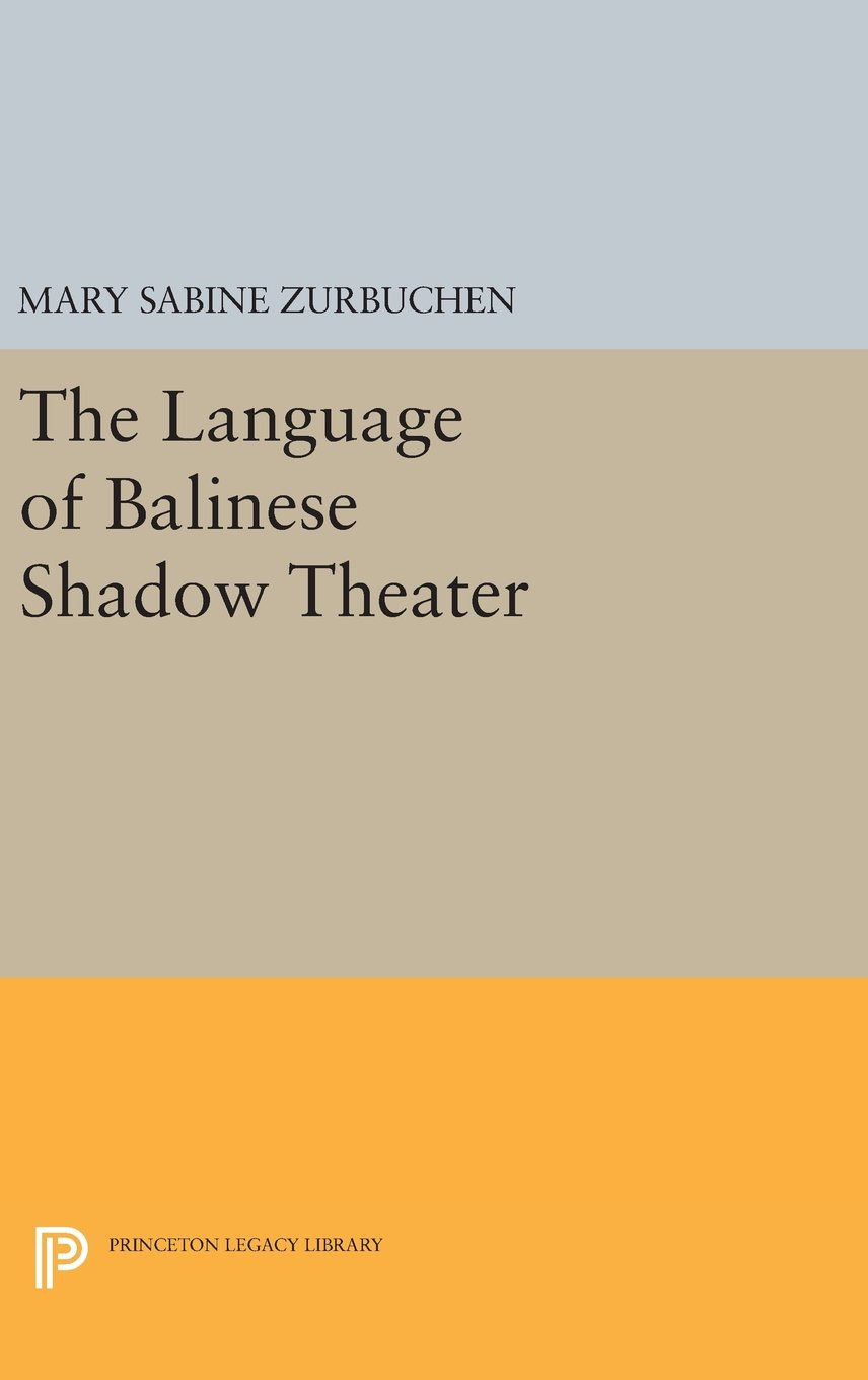 The Language of Balinese Shadow Theater (Princeton Legacy Library)