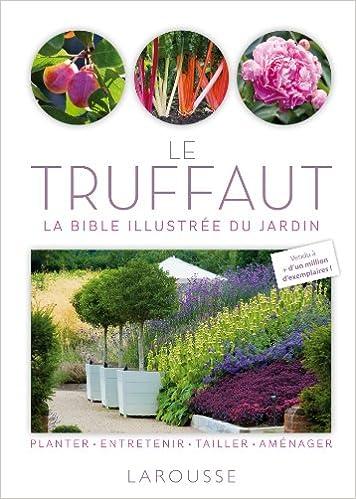 Amazon.fr - Le Truffaut - La bible illustrée du jardin - Collectif ...