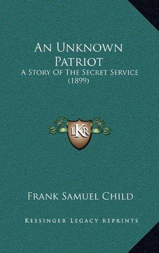 An Unknown Patriot: A Story Of The Secret Service (1899) pdf