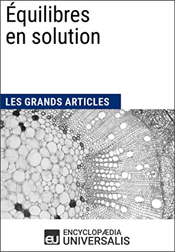 Équilibres en solution: Les Grands Articles d'Universalis (French Edition)