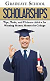 Graduate School Scholarships: Tips, Tools, and Ultimate Advice for Winning Money for College (College Success Book 3)
