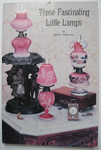 Those Fascinating Little Lamps : Miniature Lamps and Their Values by John F. Solverson (1988-06-30) (1816 Miniature)