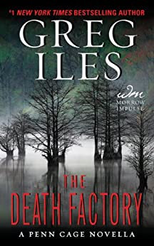The Death Factory: A Penn Cage Novella (Kindle Single) (Penn Cage Novels) by [Iles, Greg]