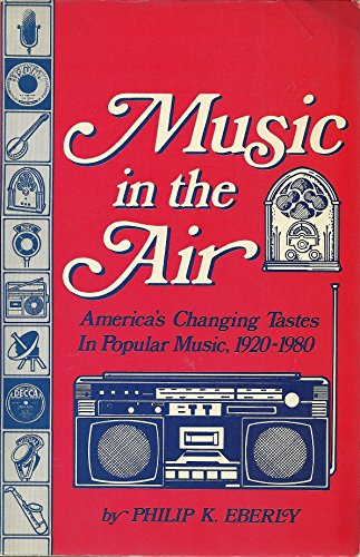 Music in the Air: America's Changing Tastes in Popular Music, 1920-1980 (COMMUNICATION ARTS BOOKS)