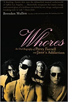 Whores: An Oral Biography of Perry Farrell and Jane's Addiction by Brendan Mullen (2006-03-14)