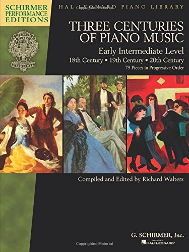 Three Centuries of Piano Music: 18th, 19th & 20th Centuries: Early Intermediate Level Schirmer Performance Editions (Schirmer Performance Editions: Hal Lronard Piano Library) (Century Music 18th)