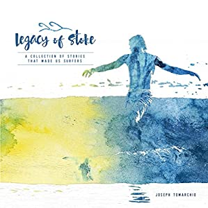 Legacy of Stoke: A Collection of the Stories That Made Us Surfers Audiobook