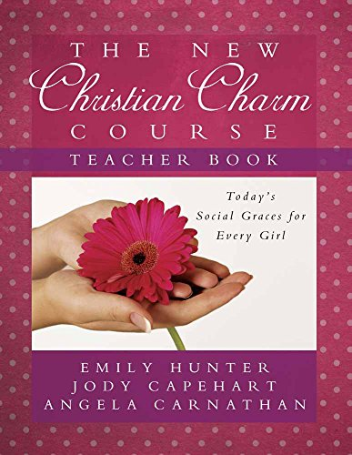 The New Christian Charm Course (teacher): Today's Social Graces For Every Girl